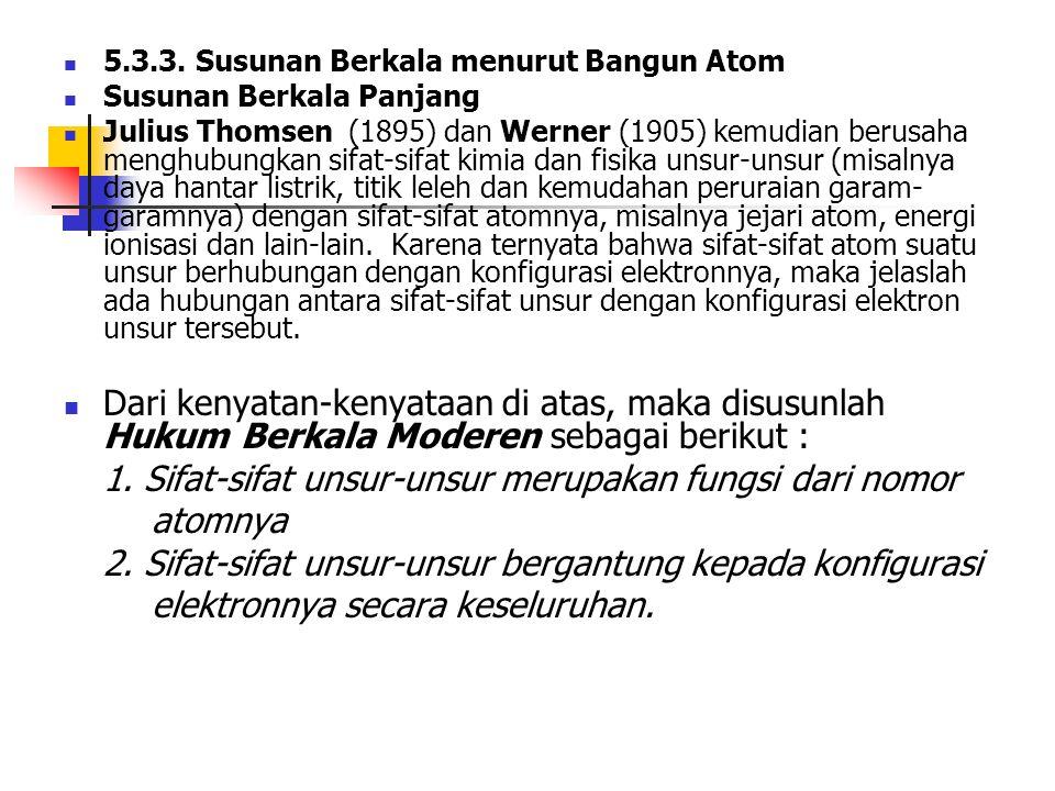 5.3.3. Susunan Berkala menurut Bangun Atom Susunan Berkala Panjang Julius Thomsen (1895) dan Werner (1905) kemudian berusaha menghubungkan sifat-sifat