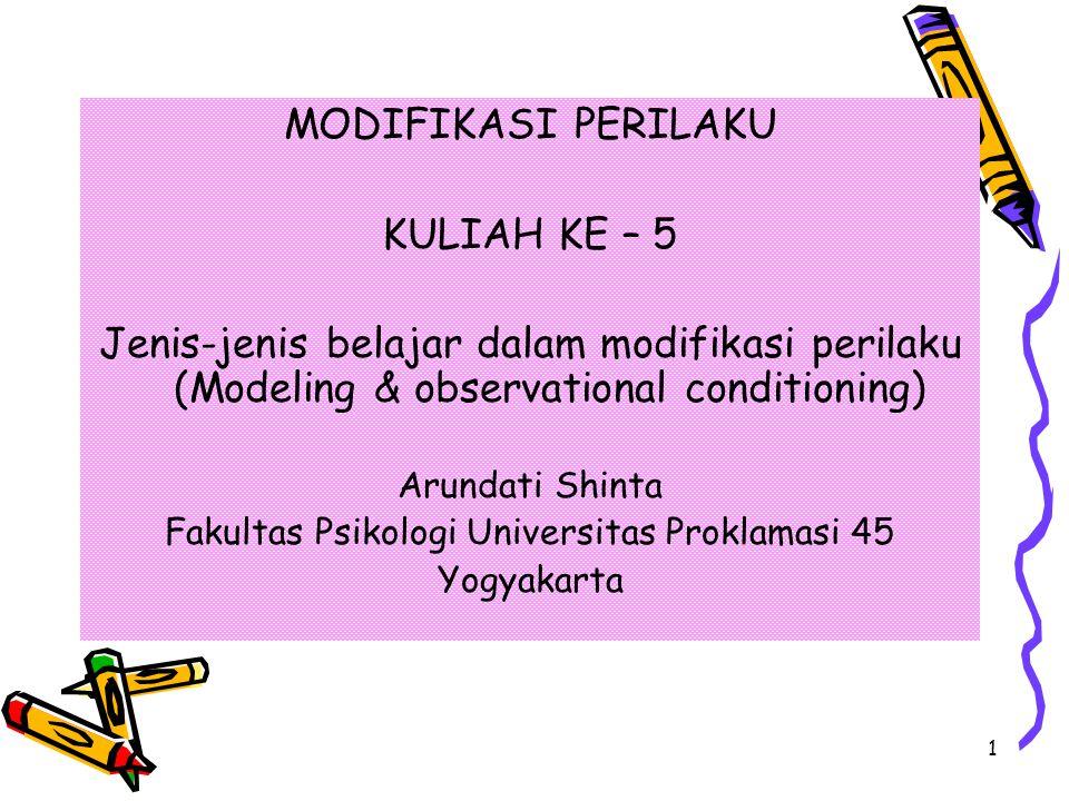 1 MODIFIKASI PERILAKU KULIAH KE – 5 Jenis-jenis belajar dalam modifikasi perilaku (Modeling & observational conditioning) Arundati Shinta Fakultas Psi