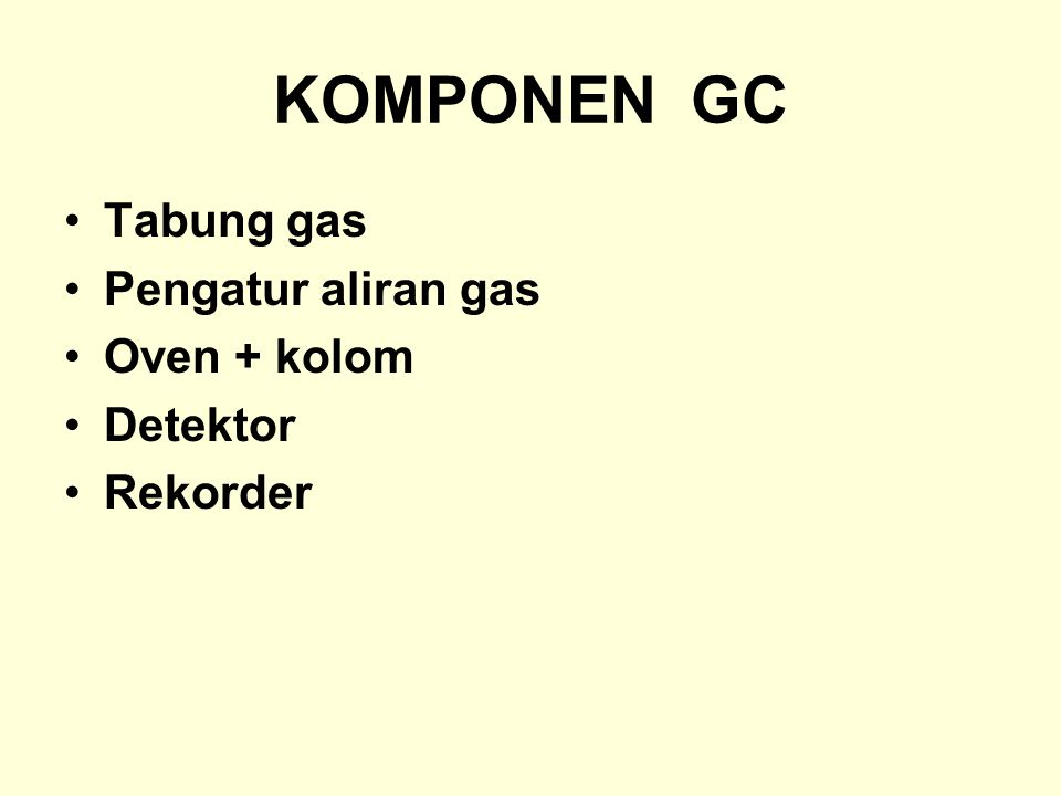 KOMPONEN GC Tabung gas Pengatur aliran gas Oven + kolom Detektor Rekorder