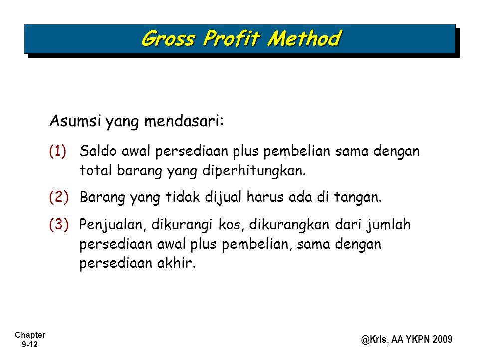 Chapter 9-12 @Kris, AA YKPN 2009 Asumsi yang mendasari: Gross Profit Method (1) (1)Saldo awal persediaan plus pembelian sama dengan total barang yang
