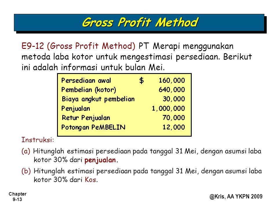 Chapter 9-13 @Kris, AA YKPN 2009 E9-12 (Gross Profit Method) PT Merapi menggunakan metoda laba kotor untuk mengestimasi persediaan. Berikut ini adalah