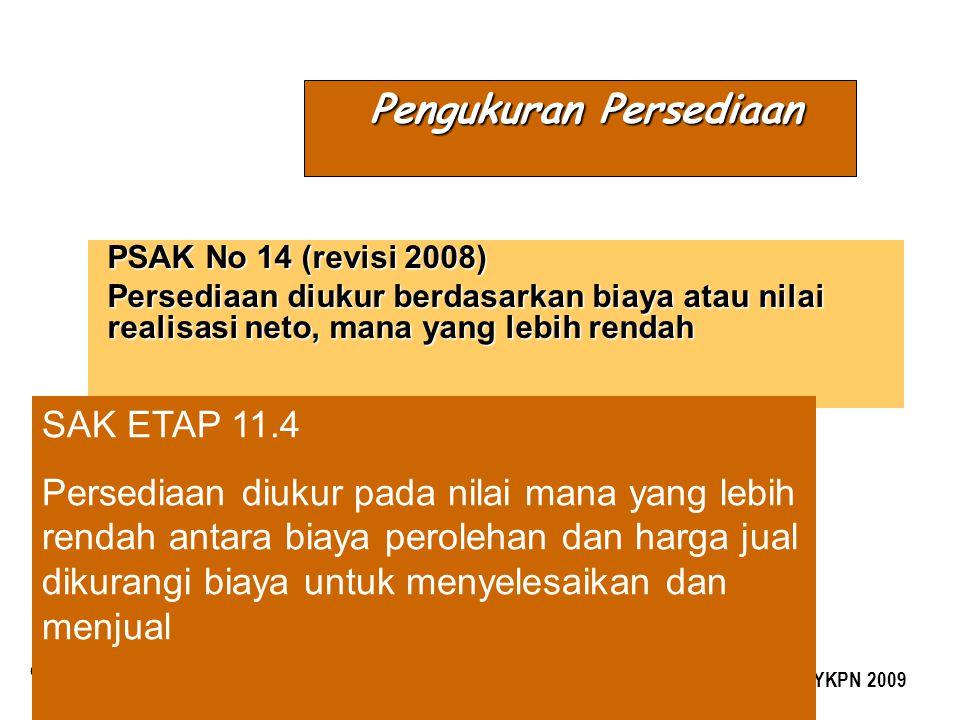 Chapter 9-2 @Kris, AA YKPN 2009 Pengukuran Persediaan PSAK No 14 (revisi 2008) Persediaan diukur berdasarkan biaya atau nilai realisasi neto, mana yang lebih rendah SAK ETAP 11.4 Persediaan diukur pada nilai mana yang lebih rendah antara biaya perolehan dan harga jual dikurangi biaya untuk menyelesaikan dan menjual