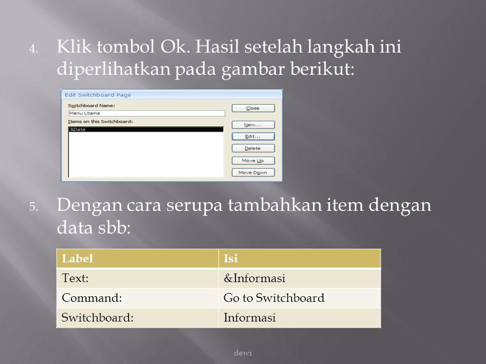 4. Klik tombol Ok. Hasil setelah langkah ini diperlihatkan pada gambar berikut: 5. Dengan cara serupa tambahkan item dengan data sbb: LabelIsi Text:&I