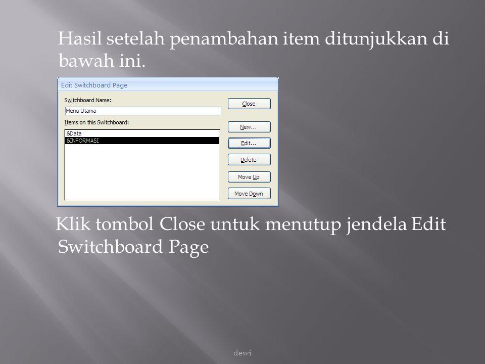 Hasil setelah penambahan item ditunjukkan di bawah ini. Klik tombol Close untuk menutup jendela Edit Switchboard Page dewi