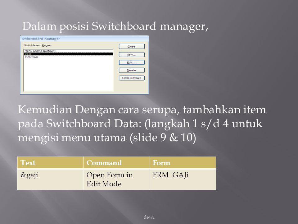 Dalam posisi Switchboard manager, Kemudian Dengan cara serupa, tambahkan item pada Switchboard Data: (langkah 1 s/d 4 untuk mengisi menu utama (slide