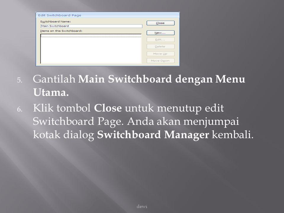 5. Gantilah Main Switchboard dengan Menu Utama. 6. Klik tombol Close untuk menutup edit Switchboard Page. Anda akan menjumpai kotak dialog Switchboard