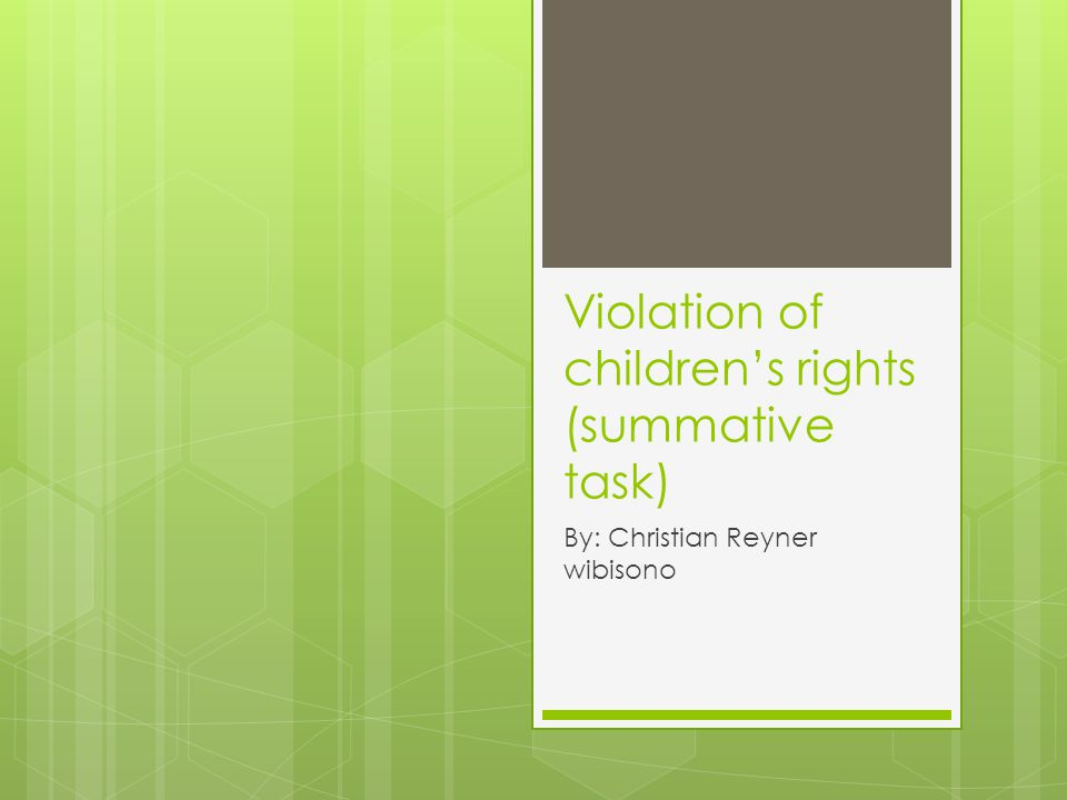 Violation of children's rights (summative task) By: Christian Reyner wibisono