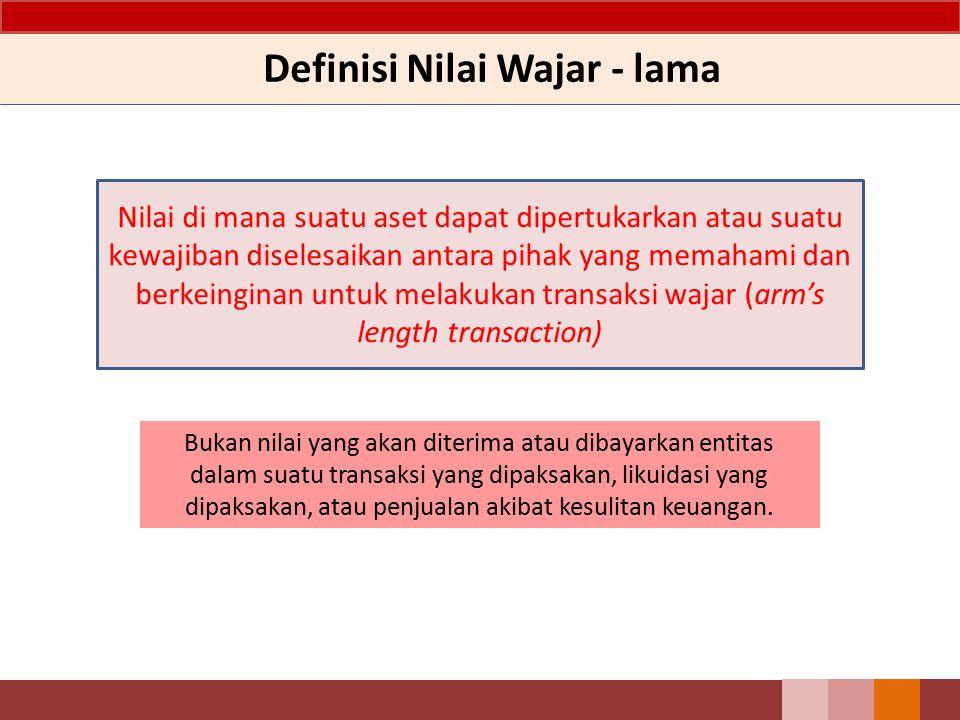 Definisi Nilai Wajar - baru nilai wajar sebagai harga yang akan diterima untuk menjual suatu aset atau harga yang akan dibayar untuk mengalihkan suatu liabilitas dalam transaksi teratur antara pelaku pasar pada tanggal pengukuran.