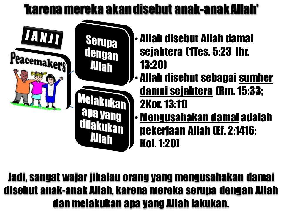 J A N J I Allah disebut Allah damai sejahtera (1Tes. 5:23 Ibr. 13:20) Allah disebut sebagai sumber damai sejahtera (Rm. 15:33; 2Kor. 13:11) Mengusahak