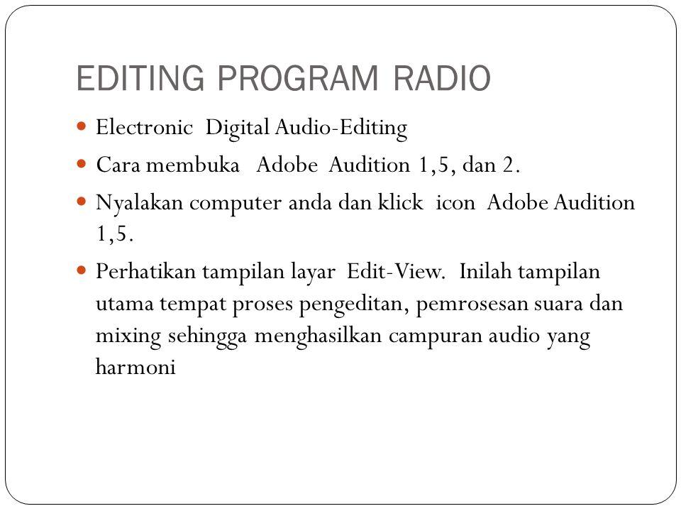 Editing Program Radio Bahkan proses pengeditan dapat ditingkatkan dengan menambah beberapa efek, amplitude, reverberasi dan lain sebagainya.