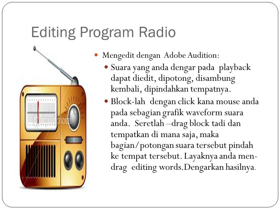 Editing Program Radio Mengedit dengan Adobe Audition: Suara yang anda dengar pada playback dapat diedit, dipotong, disambung kembali, dipindahkan temp