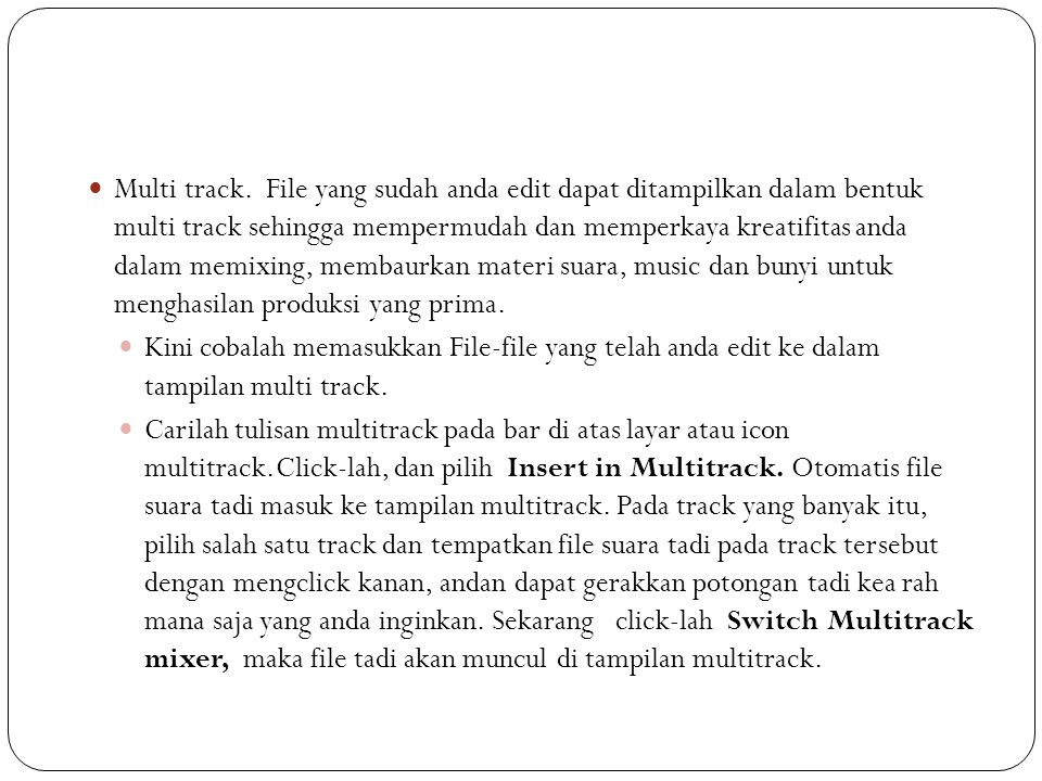 Multi track. File yang sudah anda edit dapat ditampilkan dalam bentuk multi track sehingga mempermudah dan memperkaya kreatifitas anda dalam memixing,