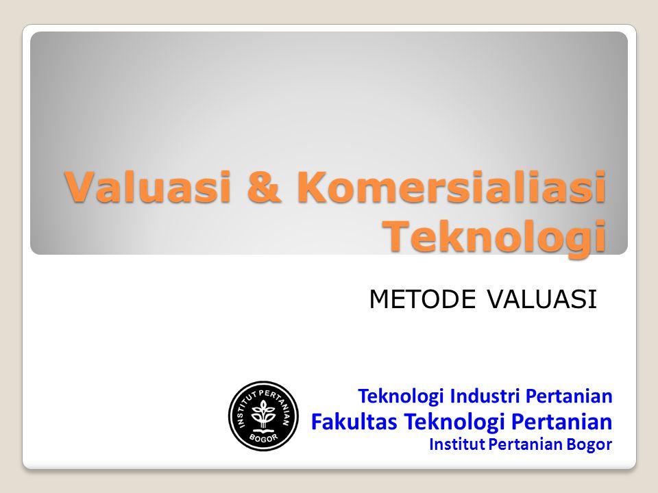 Valuasi & Komersialiasi Teknologi Teknologi Industri Pertanian Fakultas Teknologi Pertanian Institut Pertanian Bogor METODE VALUASI