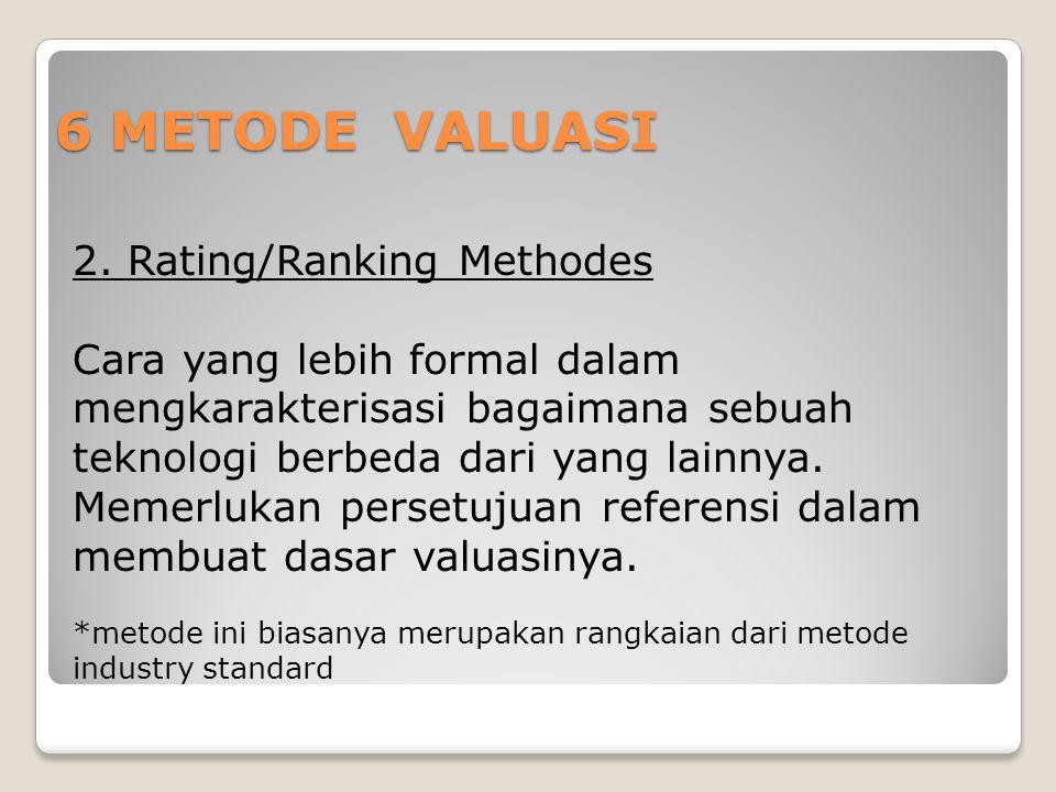 6 METODE VALUASI 2. Rating/Ranking Methodes Cara yang lebih formal dalam mengkarakterisasi bagaimana sebuah teknologi berbeda dari yang lainnya. Memer