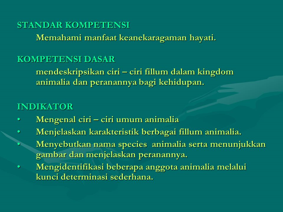 STANDAR KOMPETENSI Memahami manfaat keanekaragaman hayati. KOMPETENSI DASAR mendeskripsikan ciri – ciri fillum dalam kingdom animalia dan peranannya b