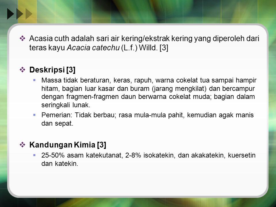  Acasia cuth adalah sari air kering/ekstrak kering yang diperoleh dari teras kayu Acacia catechu (L.f.) Willd. [3]  Deskripsi [3]  Massa tidak bera