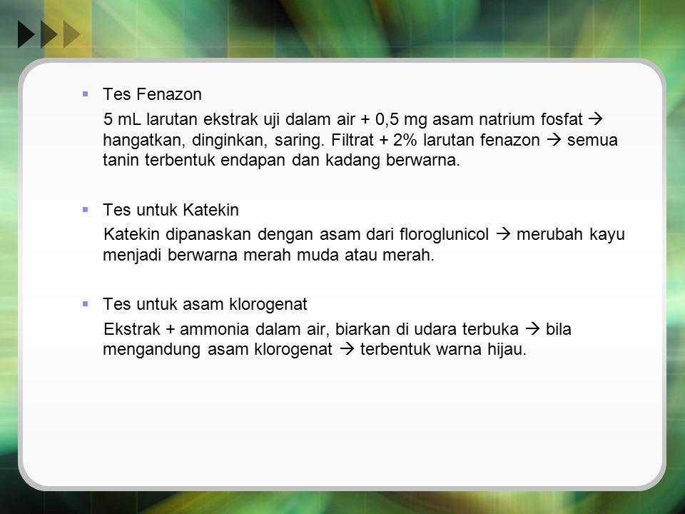  Tes Fenazon 5 mL larutan ekstrak uji dalam air + 0,5 mg asam natrium fosfat  hangatkan, dinginkan, saring. Filtrat + 2% larutan fenazon  semua tan