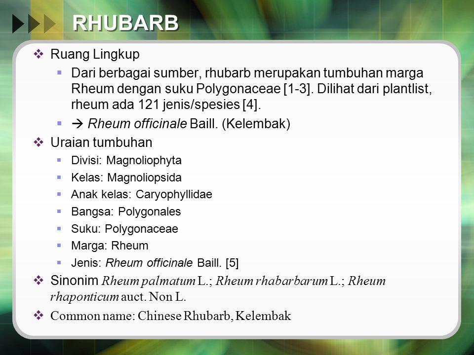 RHUBARB  Ruang Lingkup  Dari berbagai sumber, rhubarb merupakan tumbuhan marga Rheum dengan suku Polygonaceae [1-3]. Dilihat dari plantlist, rheum a