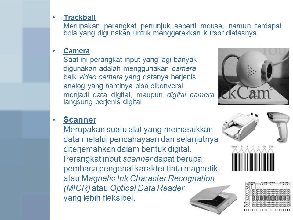 Trackball Merupakan perangkat penunjuk seperti mouse, namun terdapat bola yang digunakan untuk menggerakkan kursor diatasnya.