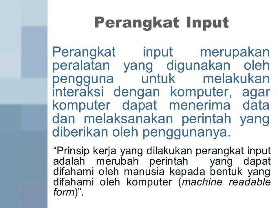 Prinsip kerja yang dilakukan perangkat input adalah merubah perintah yang dapat difahami oleh manusia kepada bentuk yang difahami oleh komputer (machine readable form) .