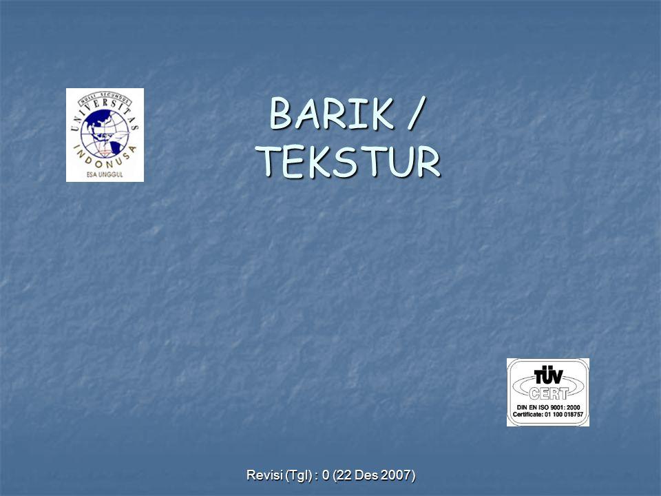 Revisi (Tgl) : 0 (22 Des 2007) BARIK / TEKSTUR