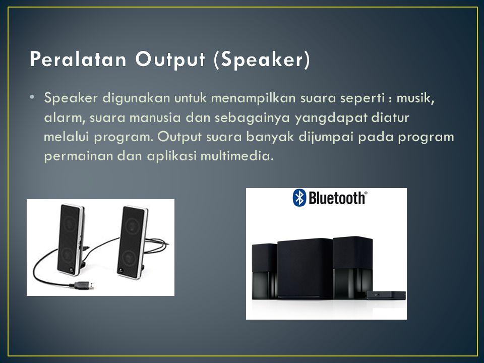 Speaker digunakan untuk menampilkan suara seperti : musik, alarm, suara manusia dan sebagainya yangdapat diatur melalui program. Output suara banyak d
