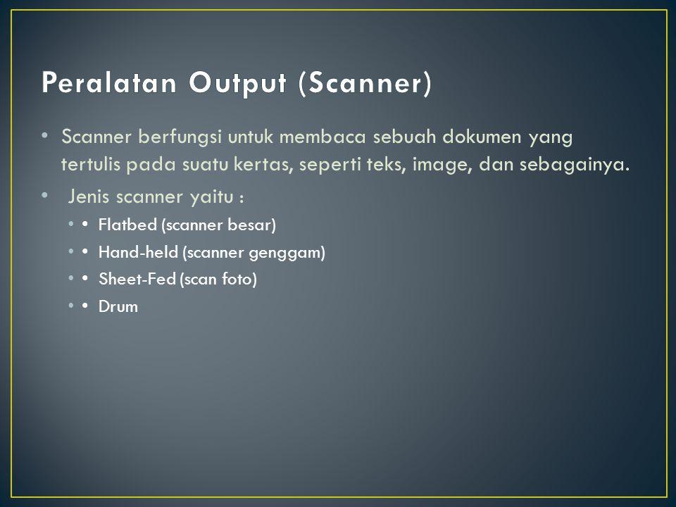Scanner berfungsi untuk membaca sebuah dokumen yang tertulis pada suatu kertas, seperti teks, image, dan sebagainya. Jenis scanner yaitu : Flatbed (sc