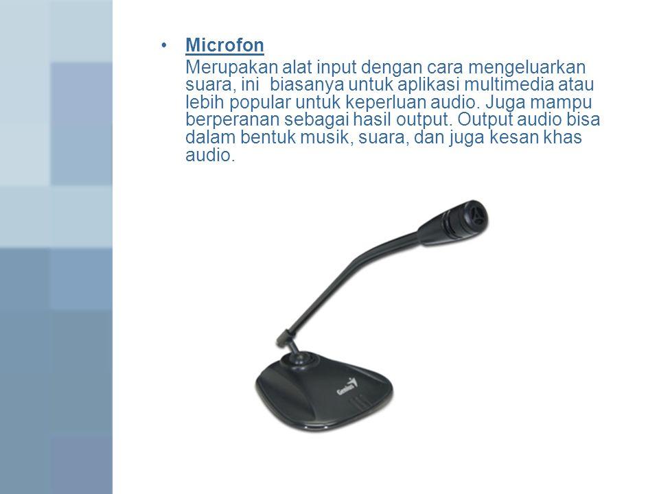 Microfon Merupakan alat input dengan cara mengeluarkan suara, ini biasanya untuk aplikasi multimedia atau lebih popular untuk keperluan audio. Juga ma