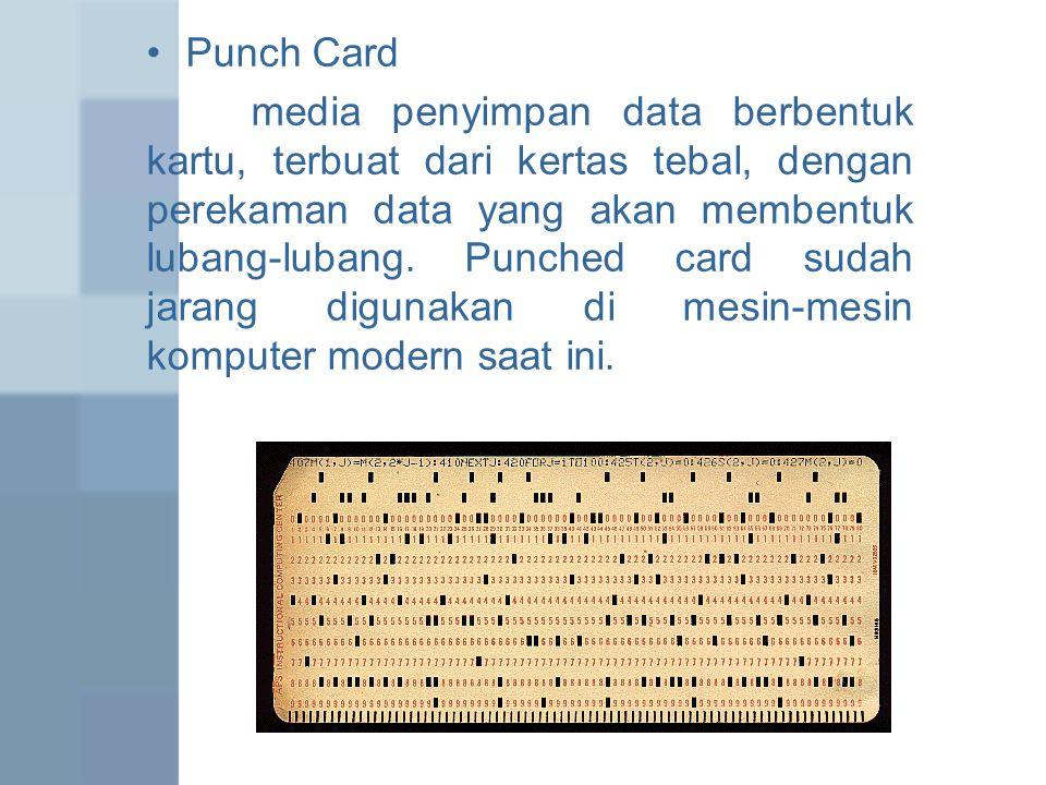 Punch Card media penyimpan data berbentuk kartu, terbuat dari kertas tebal, dengan perekaman data yang akan membentuk lubang-lubang. Punched card suda