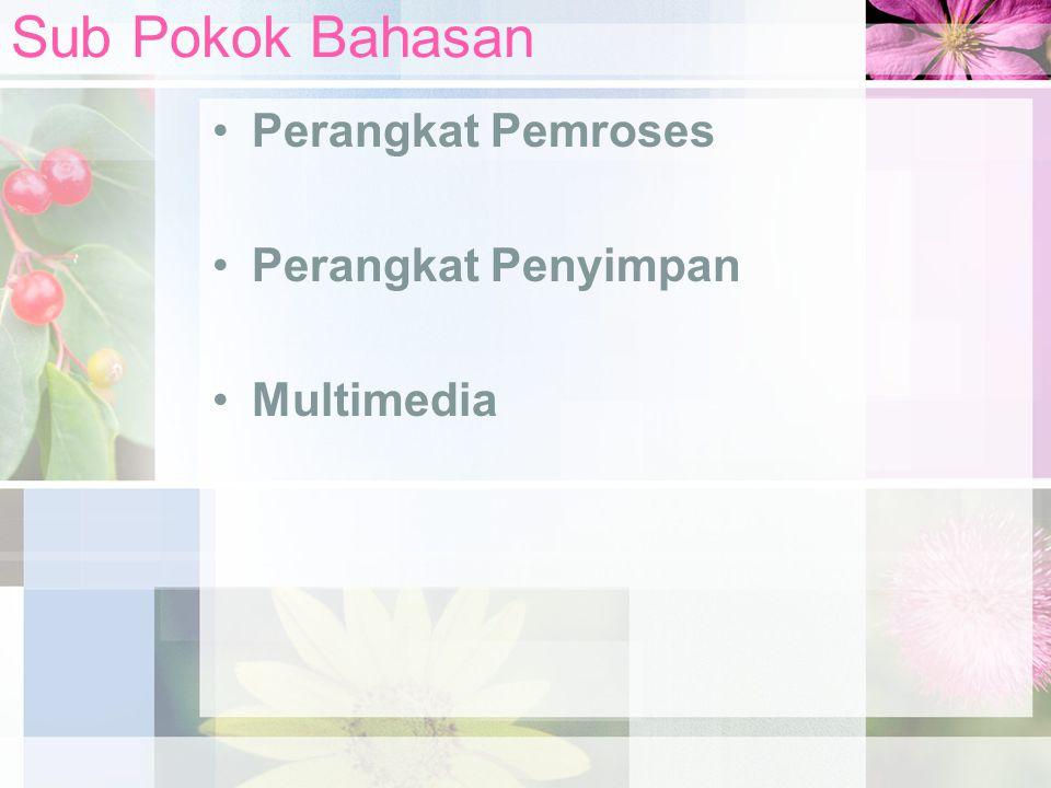 Sub Pokok Bahasan Perangkat Pemroses Perangkat Penyimpan Multimedia