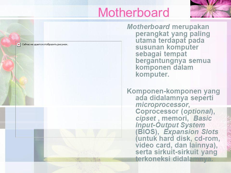 Motherboard Motherboard merupakan perangkat yang paling utama terdapat pada susunan komputer sebagai tempat bergantungnya semua komponen dalam kompute