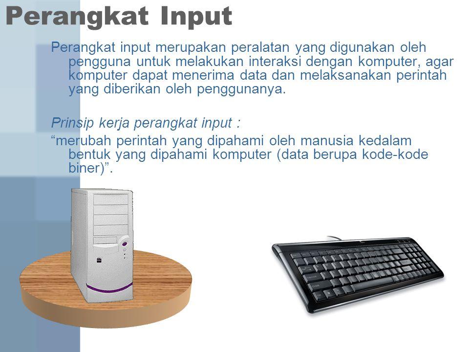 Perangkat Input Perangkat input merupakan peralatan yang digunakan oleh pengguna untuk melakukan interaksi dengan komputer, agar komputer dapat meneri