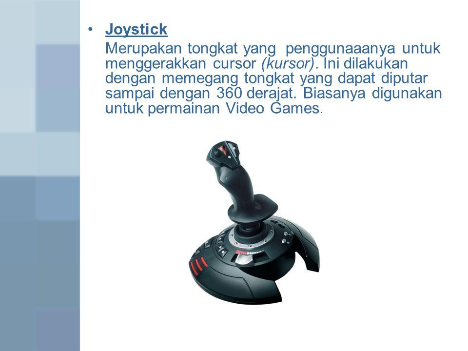 Joystick Merupakan tongkat yang penggunaaanya untuk menggerakkan cursor (kursor). Ini dilakukan dengan memegang tongkat yang dapat diputar sampai deng