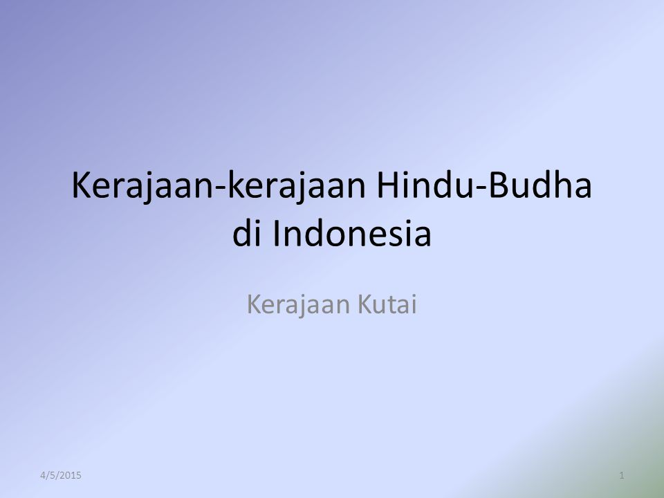 Kerajaan-kerajaan Hindu-Budha di Indonesia Kerajaan Kutai 4/5/20151