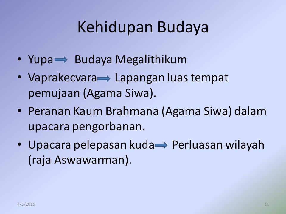 Kehidupan Budaya YupaBudaya Megalithikum Vaprakecvara Lapangan luas tempat pemujaan (Agama Siwa). Peranan Kaum Brahmana (Agama Siwa) dalam upacara pen