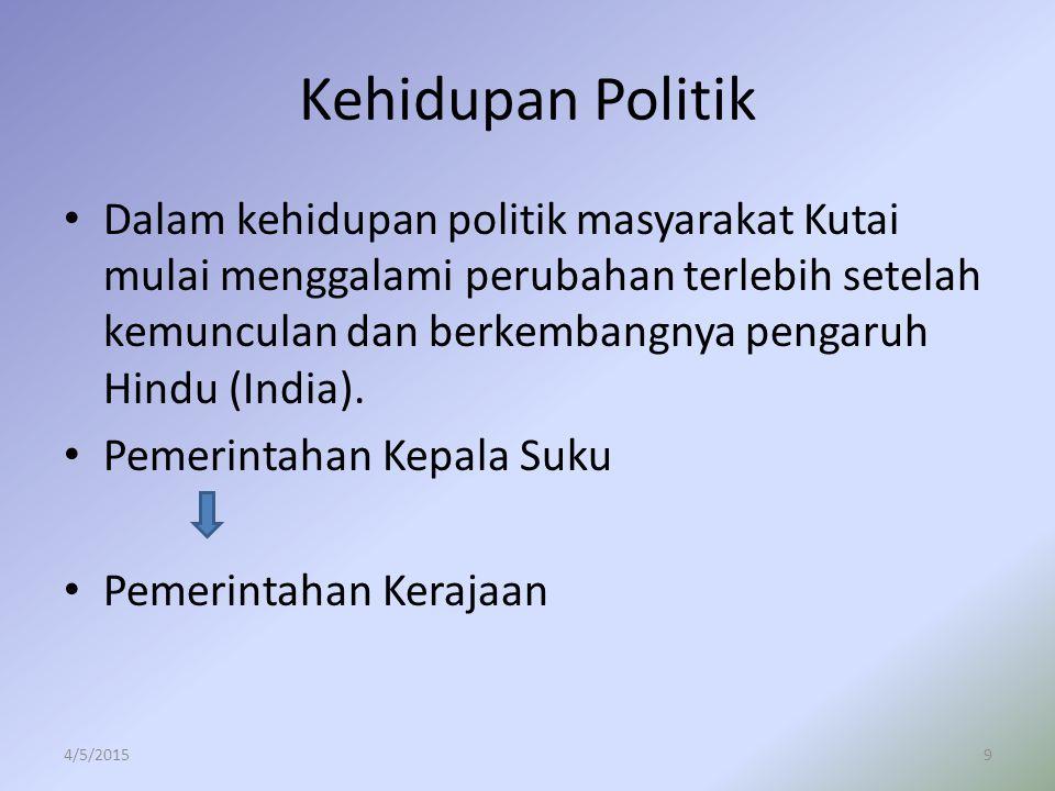 Kehidupan Politik Dalam kehidupan politik masyarakat Kutai mulai menggalami perubahan terlebih setelah kemunculan dan berkembangnya pengaruh Hindu (In