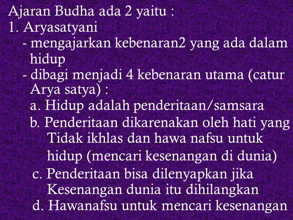 3. Ajaran-ajaran Para pemeluk agama Budha harus berikras (trisarana), yang bunyinya : - saya berlindung kepada budha (tokoh Sejarah pendiri agama Budh