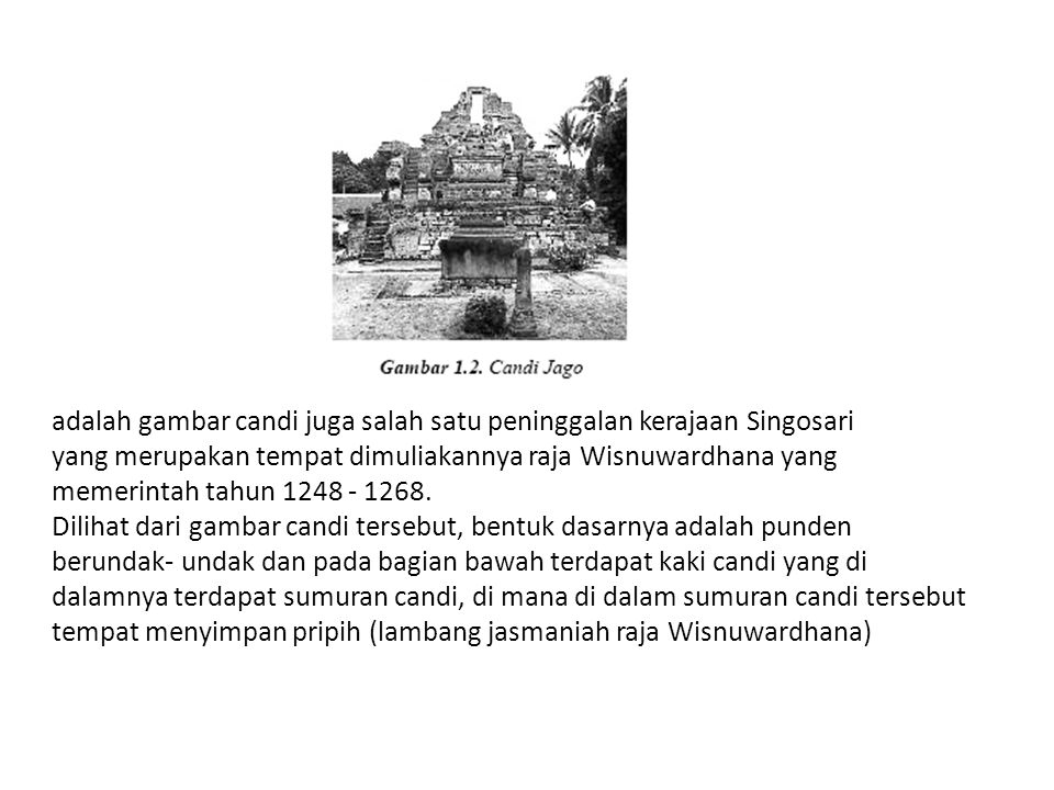 adalah gambar candi juga salah satu peninggalan kerajaan Singosari yang merupakan tempat dimuliakannya raja Wisnuwardhana yang memerintah tahun 1248 -