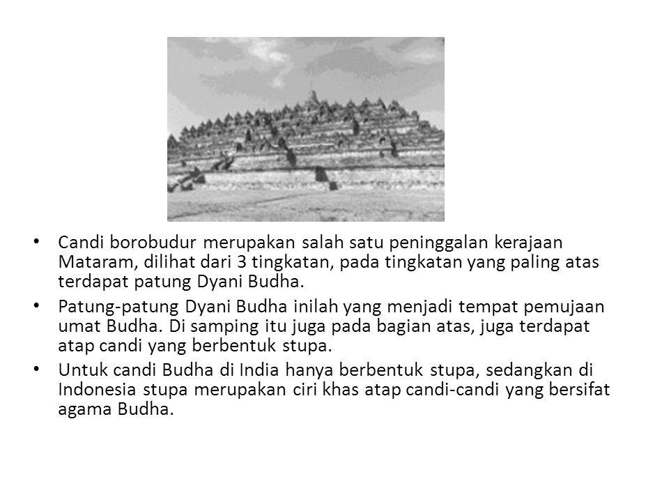 Candi borobudur merupakan salah satu peninggalan kerajaan Mataram, dilihat dari 3 tingkatan, pada tingkatan yang paling atas terdapat patung Dyani Bud
