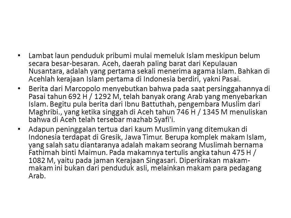 Lambat laun penduduk pribumi mulai memeluk Islam meskipun belum secara besar-besaran. Aceh, daerah paling barat dari Kepulauan Nusantara, adalah yang