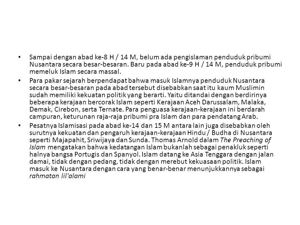 Sampai dengan abad ke-8 H / 14 M, belum ada pengislaman penduduk pribumi Nusantara secara besar-besaran. Baru pada abad ke-9 H / 14 M, penduduk pribum