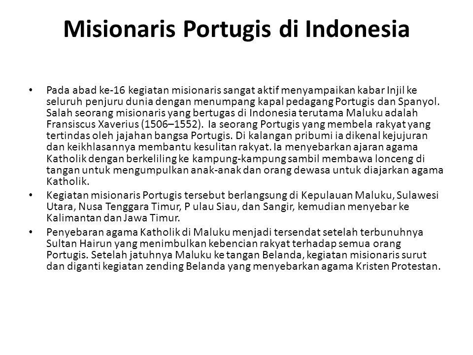 Misionaris Portugis di Indonesia Pada abad ke-16 kegiatan misionaris sangat aktif menyampaikan kabar Injil ke seluruh penjuru dunia dengan menumpang k