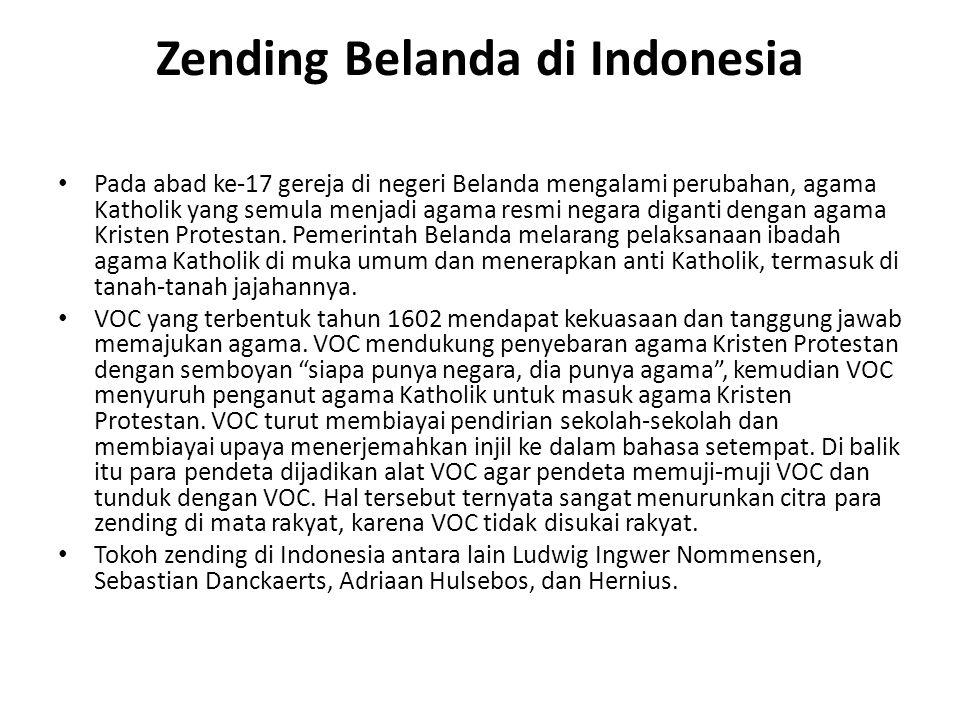 Zending Belanda di Indonesia Pada abad ke-17 gereja di negeri Belanda mengalami perubahan, agama Katholik yang semula menjadi agama resmi negara digan