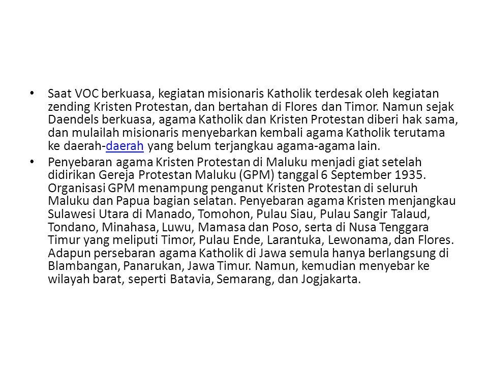 Saat VOC berkuasa, kegiatan misionaris Katholik terdesak oleh kegiatan zending Kristen Protestan, dan bertahan di Flores dan Timor. Namun sejak Daende