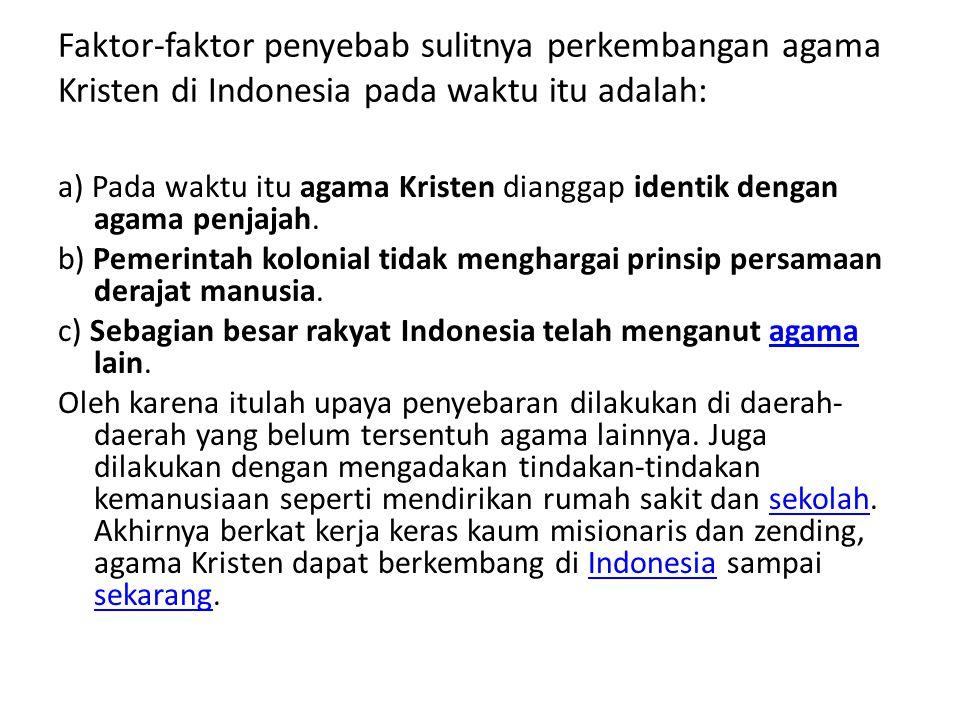 Faktor-faktor penyebab sulitnya perkembangan agama Kristen di Indonesia pada waktu itu adalah: a) Pada waktu itu agama Kristen dianggap identik dengan