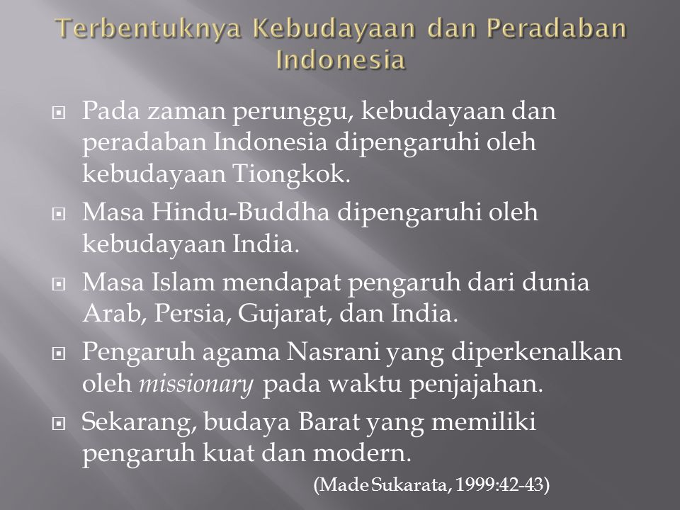  Pada zaman perunggu, kebudayaan dan peradaban Indonesia dipengaruhi oleh kebudayaan Tiongkok.