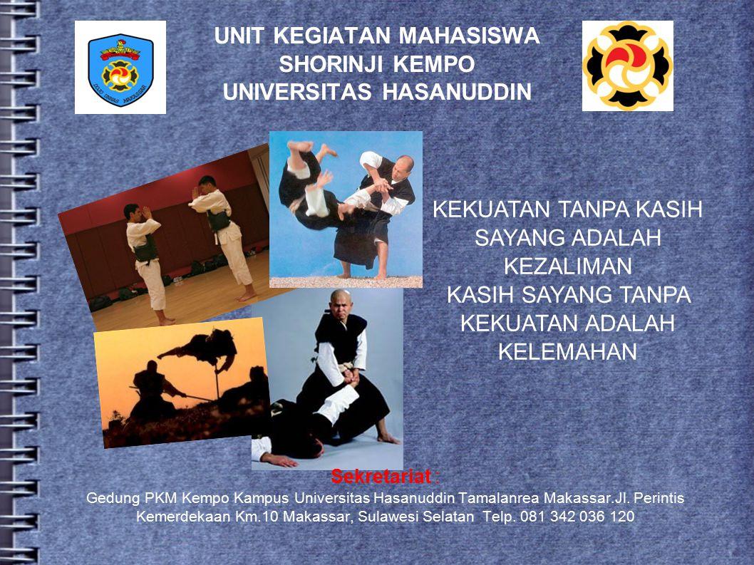 UNIT KEGIATAN MAHASISWA SHORINJI KEMPO UNIVERSITAS HASANUDDIN Sekretariat : Gedung PKM Kempo Kampus Universitas Hasanuddin Tamalanrea Makassar.Jl.