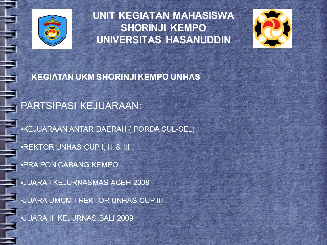 UNIT KEGIATAN MAHASISWA SHORINJI KEMPO UNIVERSITAS HASANUDDIN KEGIATAN UKM SHORINJI KEMPO UNHAS Sebagai Organisasi dibidang Olahraga UKM SHORINJI KEMP