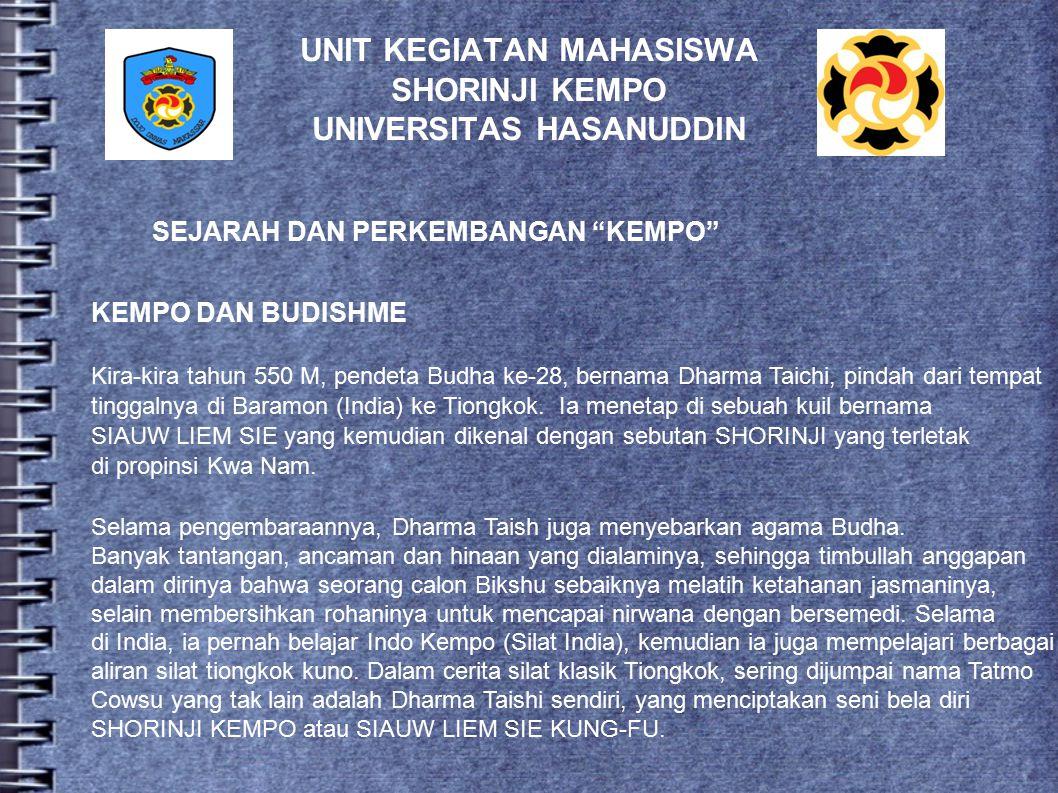UNIT KEGIATAN MAHASISWA SHORINJI KEMPO UNIVERSITAS HASANUDDIN Sekretariat : Gedung PKM Kempo Kampus Universitas Hasanuddin Tamalanrea Makassar.Jl. Per