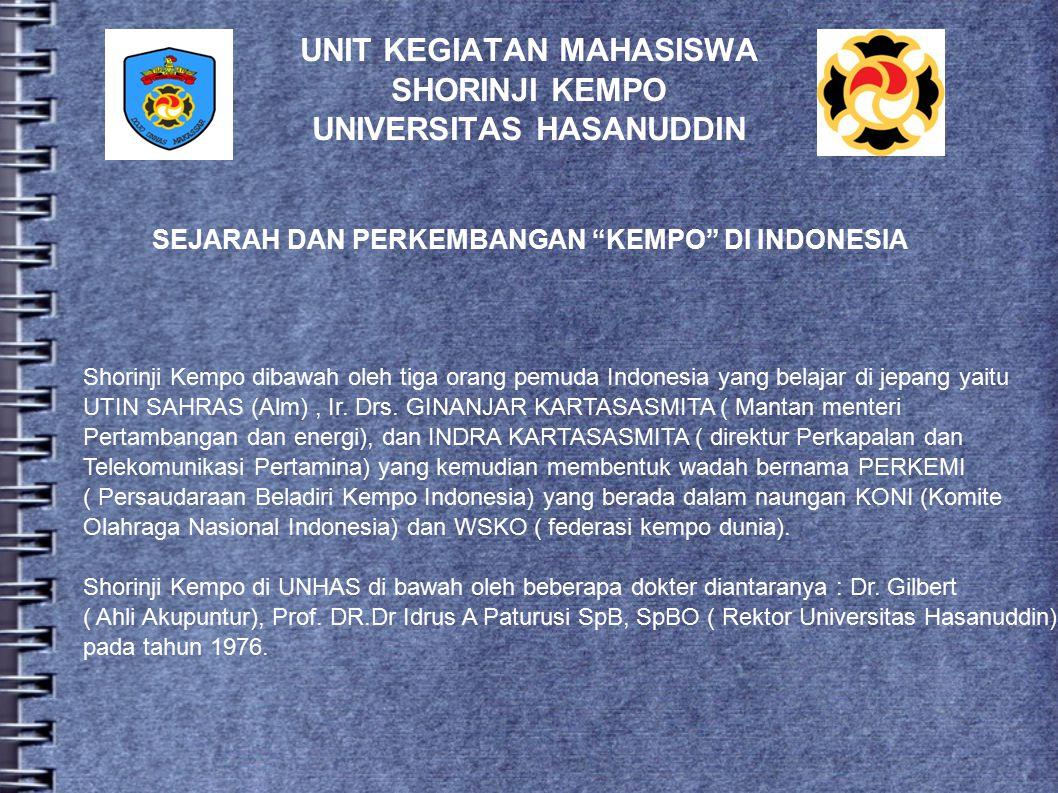 UNIT KEGIATAN MAHASISWA SHORINJI KEMPO UNIVERSITAS HASANUDDIN SEJARAH DAN PERKEMBANGAN KEMPO DI INDONESIA Shorinji Kempo dibawah oleh tiga orang pemuda Indonesia yang belajar di jepang yaitu UTIN SAHRAS (Alm), Ir.